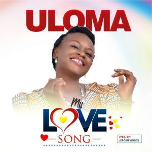 Video: Uloma – My Love Song